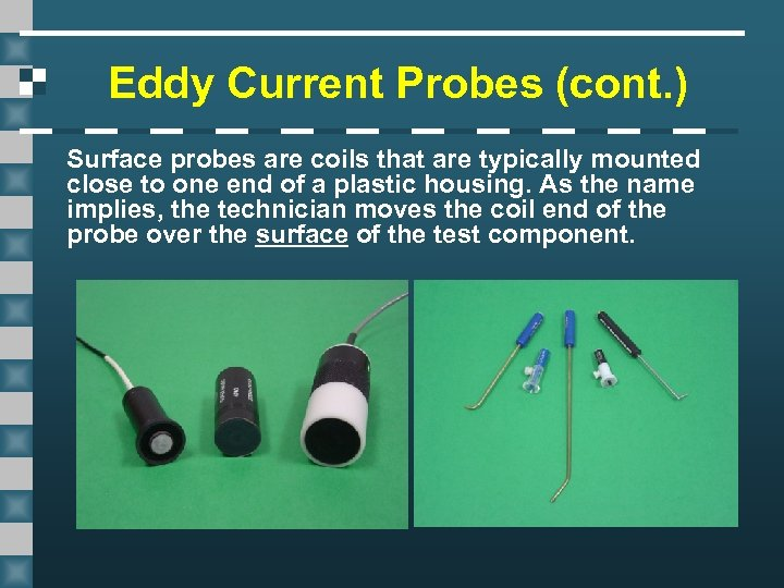 Eddy Current Probes (cont. ) Surface probes are coils that are typically mounted close