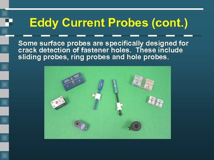 Eddy Current Probes (cont. ) Some surface probes are specifically designed for crack detection
