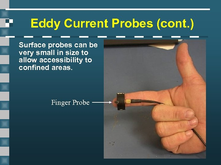 Eddy Current Probes (cont. ) Surface probes can be very small in size to