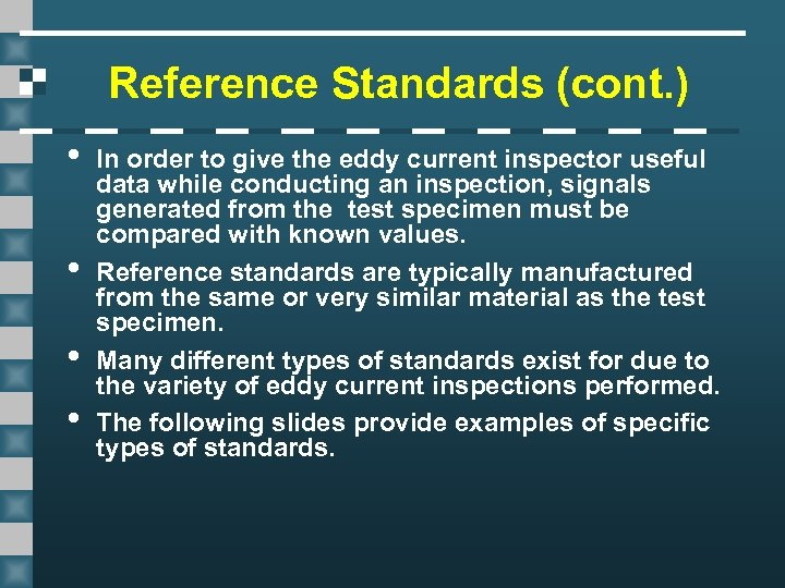Reference Standards (cont. ) • • In order to give the eddy current inspector
