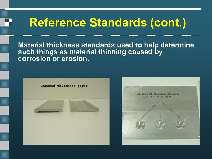 Reference Standards (cont. ) Material thickness standards used to help determine such things as
