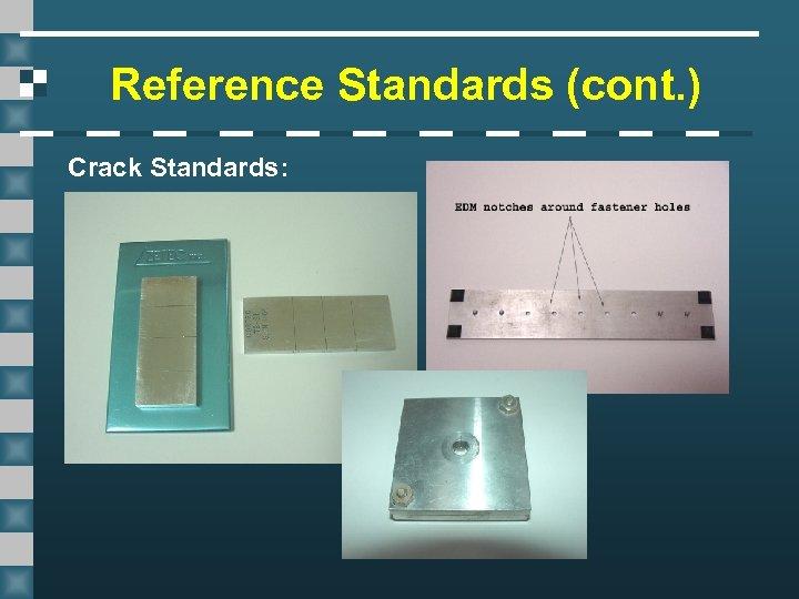 Reference Standards (cont. ) Crack Standards: