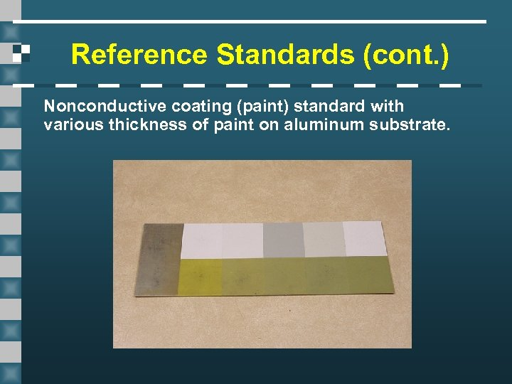 Reference Standards (cont. ) Nonconductive coating (paint) standard with various thickness of paint on