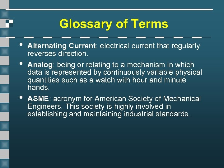 Glossary of Terms • • • Alternating Current: electrical current that regularly reverses direction.