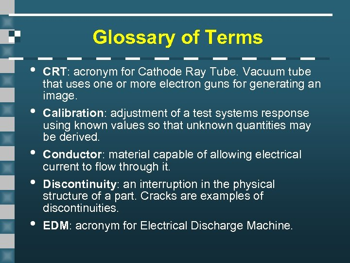 Glossary of Terms • • • CRT: acronym for Cathode Ray Tube. Vacuum tube