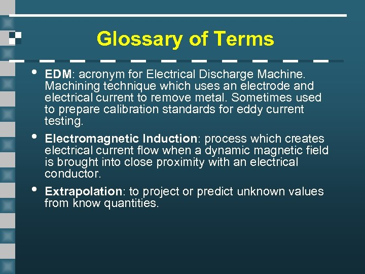 Glossary of Terms • • • EDM: acronym for Electrical Discharge Machine. Machining technique