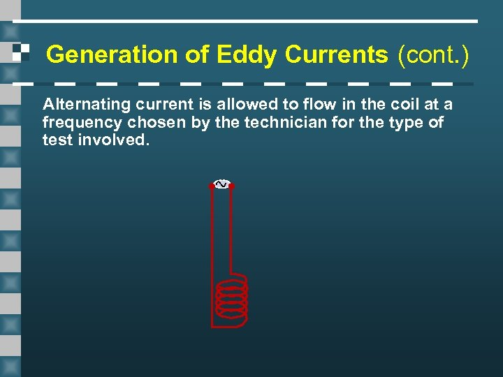 Generation of Eddy Currents (cont. ) Alternating current is allowed to flow in the