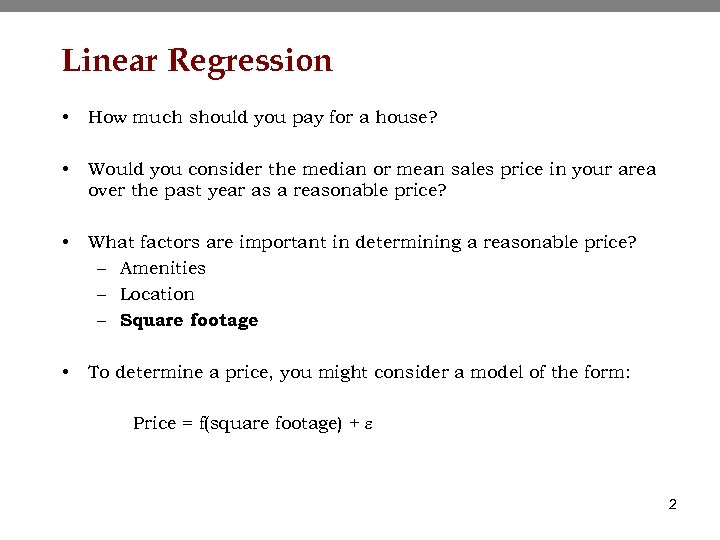 Linear Regression • How much should you pay for a house? • Would you