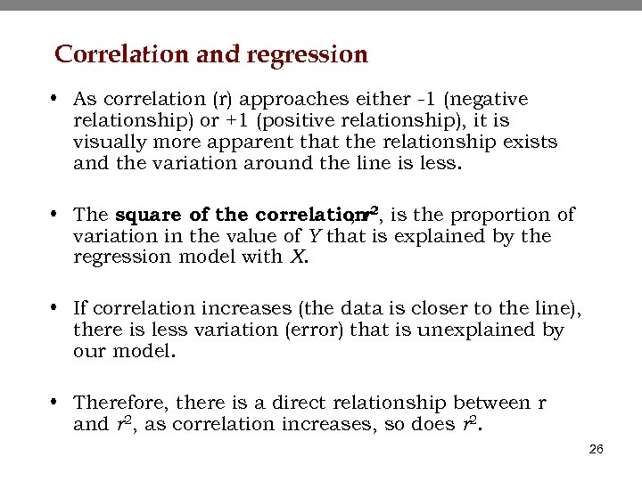 Correlation and regression • As correlation (r) approaches either -1 (negative relationship) or +1
