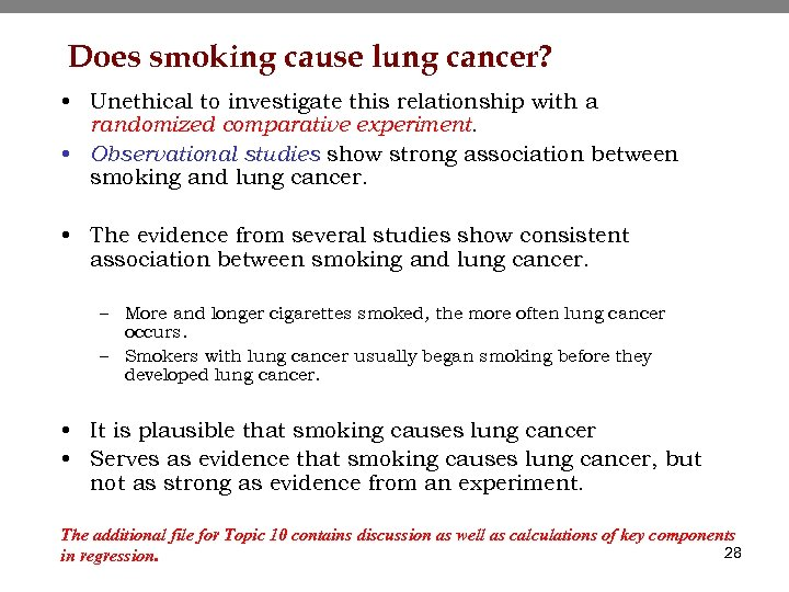 Does smoking cause lung cancer? • Unethical to investigate this relationship with a randomized