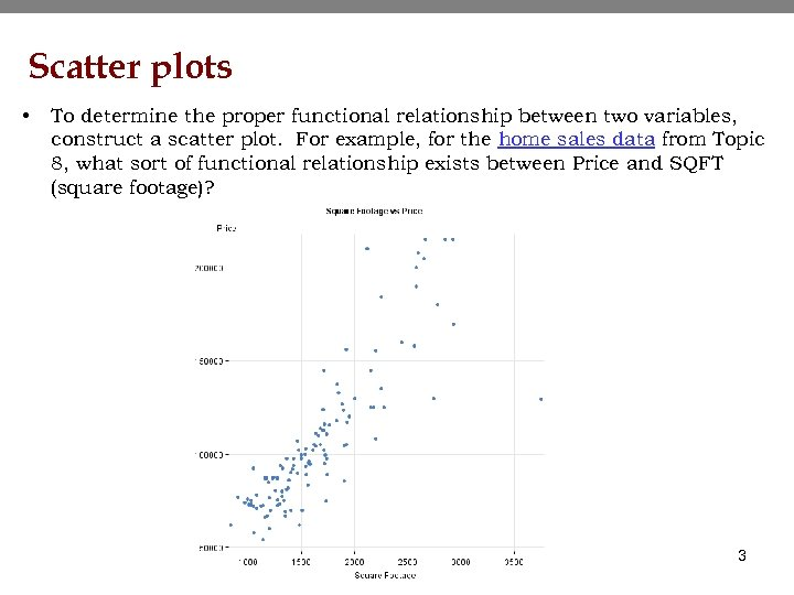 Scatter plots • To determine the proper functional relationship between two variables, construct a