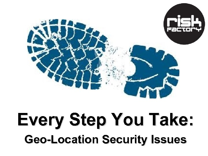 Every Step You Take: Geo-Location Security Issues