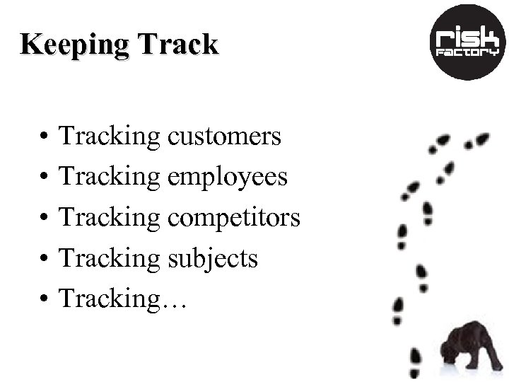 Keeping Track • • • Tracking customers Tracking employees Tracking competitors Tracking subjects Tracking…
