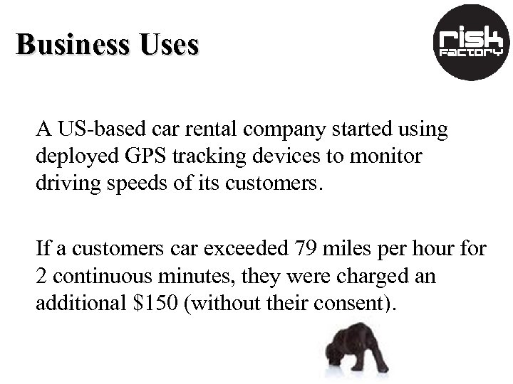 Business Uses A US-based car rental company started using deployed GPS tracking devices to