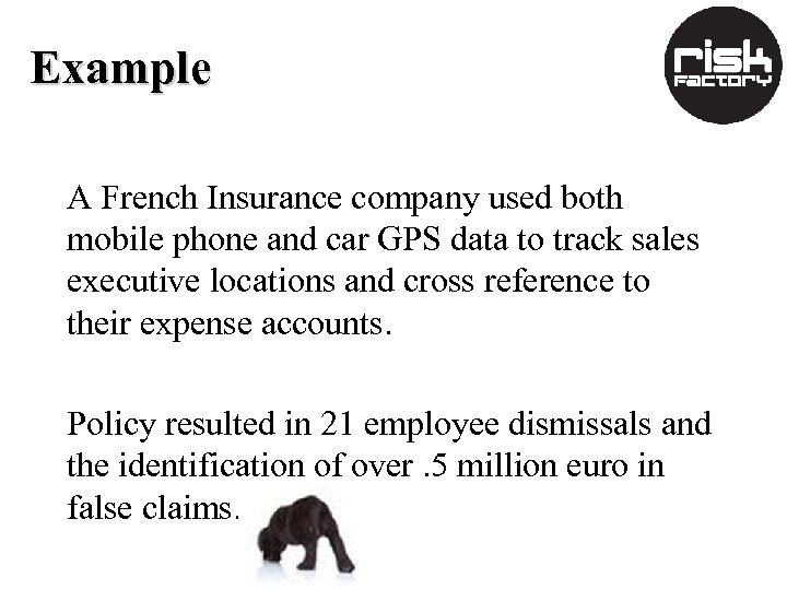 Example A French Insurance company used both mobile phone and car GPS data to