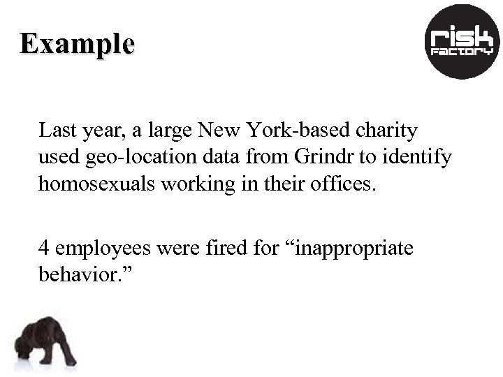 Example Last year, a large New York-based charity used geo-location data from Grindr to