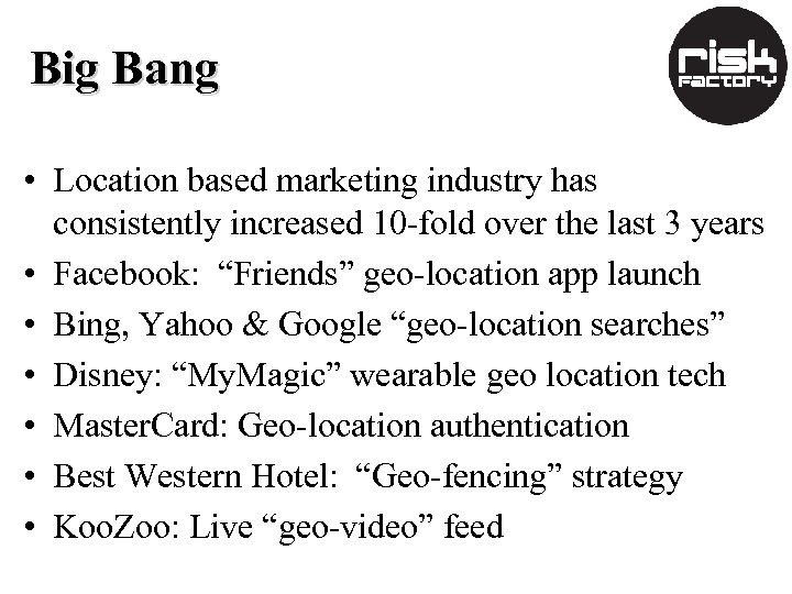 Big Bang • Location based marketing industry has consistently increased 10 -fold over the