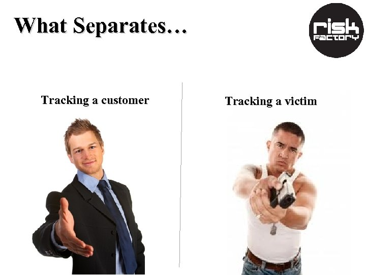What Separates… Tracking a customer Tracking a victim