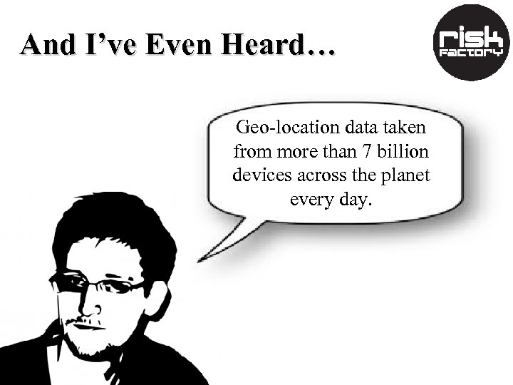 And I've Even Heard… Geo-location data taken from more than 7 billion devices across