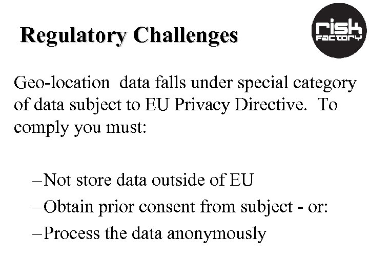 Regulatory Challenges Geo-location data falls under special category of data subject to EU Privacy