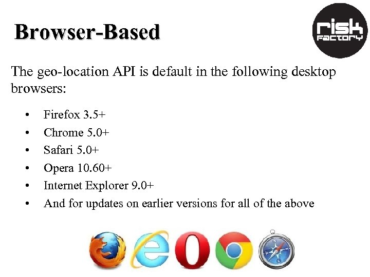 Browser-Based The geo-location API is default in the following desktop browsers: • • •