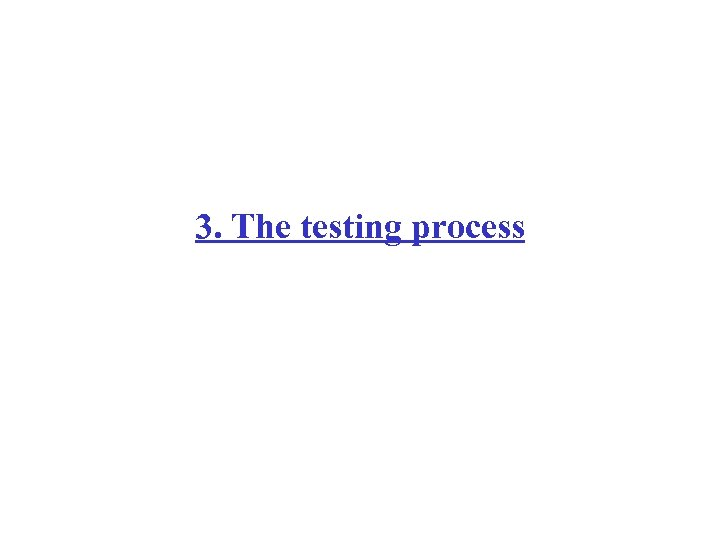 3. The testing process
