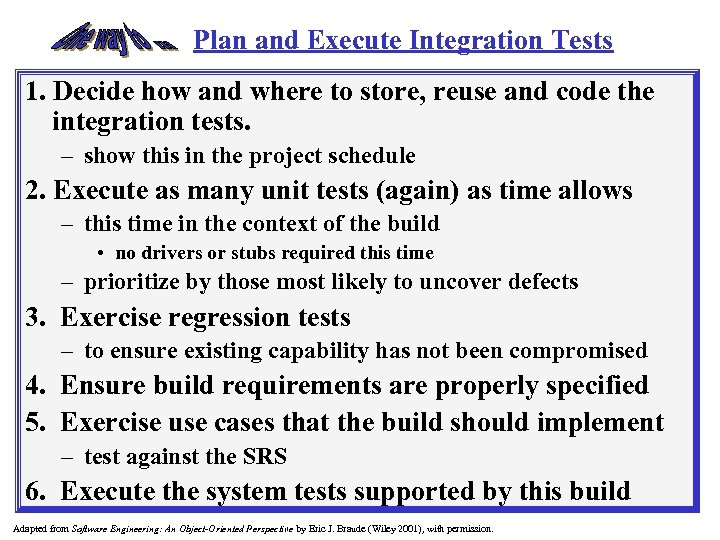 Plan and Execute Integration Tests 1. Decide how and where to store, reuse and