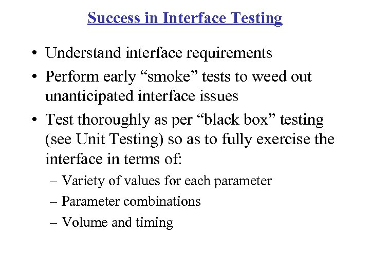 """Success in Interface Testing • Understand interface requirements • Perform early """"smoke"""" tests to"""