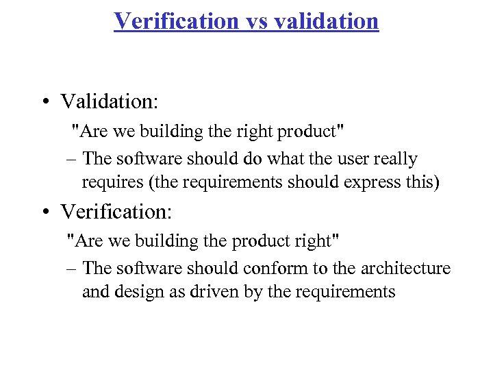 Verification vs validation • Validation: