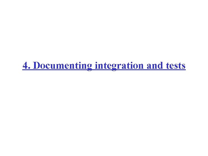 4. Documenting integration and tests