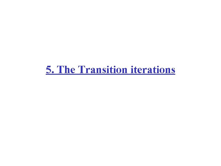 5. The Transition iterations