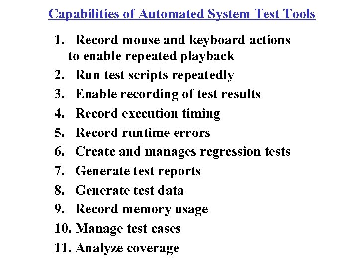 Capabilities of Automated System Test Tools 1. Record mouse and keyboard actions to enable