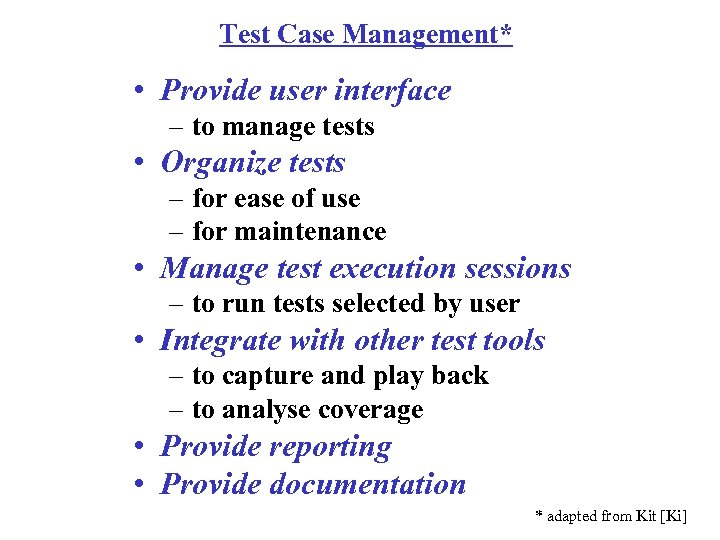 Test Case Management* • Provide user interface – to manage tests • Organize tests