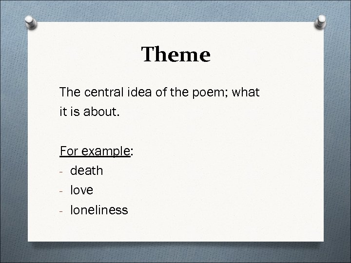 Theme The central idea of the poem; what it is about. For example: -