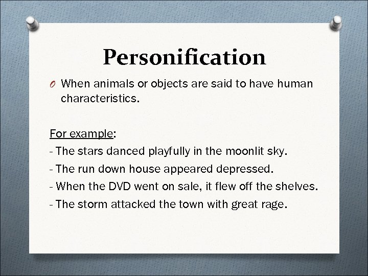 Personification O When animals or objects are said to have human characteristics. For example: