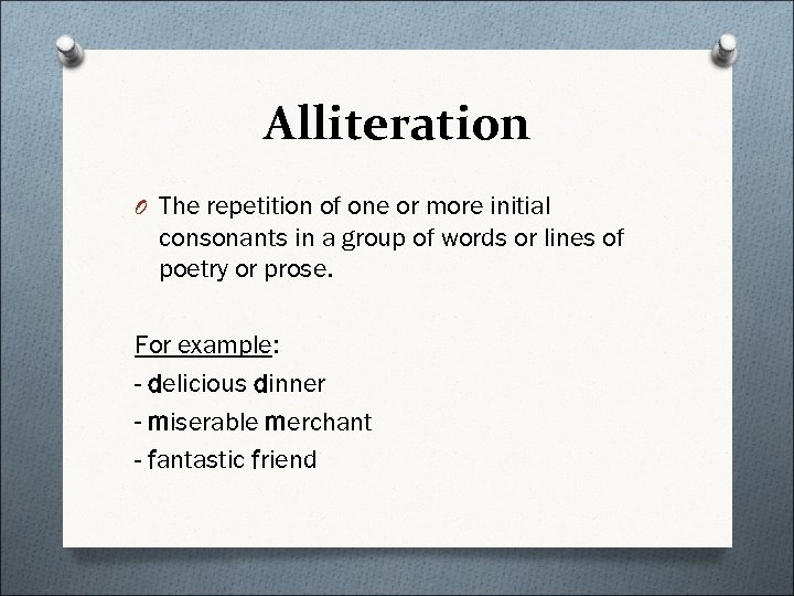 Alliteration O The repetition of one or more initial consonants in a group of