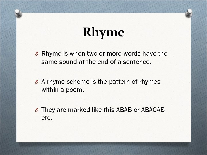 Rhyme O Rhyme is when two or more words have the same sound at