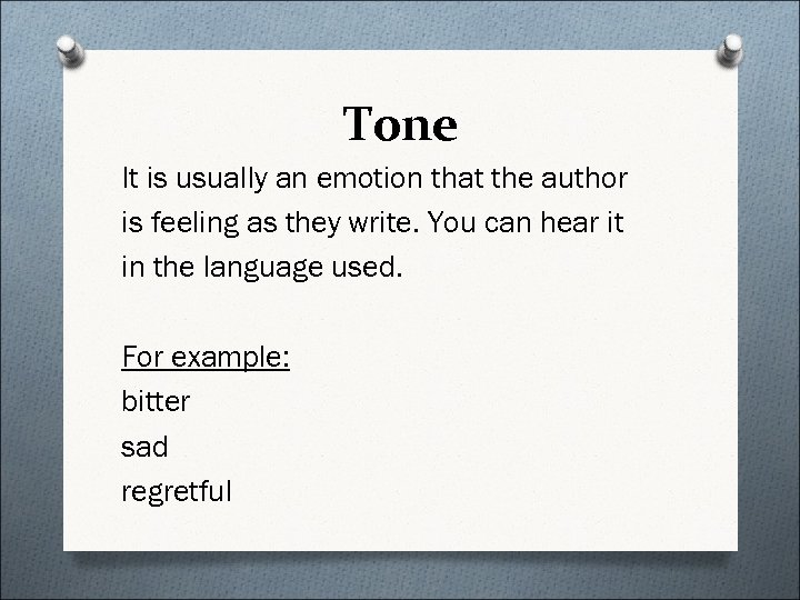 Tone It is usually an emotion that the author is feeling as they write.