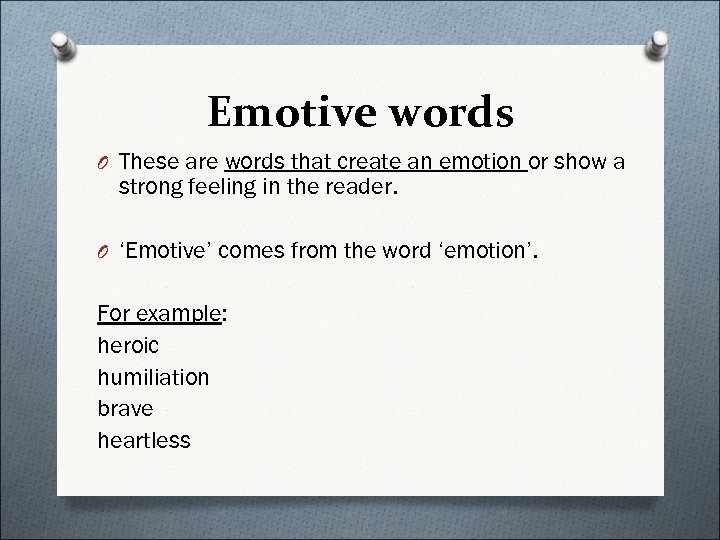 Emotive words O These are words that create an emotion or show a strong