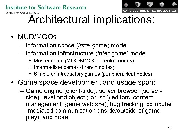 Architectural implications: • MUD/MOOs – Information space (intra-game) model – Information infrastructure (inter-game) model