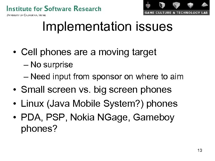 Implementation issues • Cell phones are a moving target – No surprise – Need