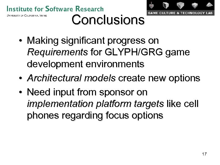 Conclusions • Making significant progress on Requirements for GLYPH/GRG game development environments • Architectural