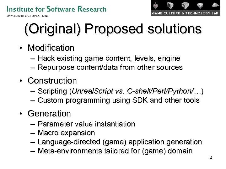 (Original) Proposed solutions • Modification – Hack existing game content, levels, engine – Repurpose