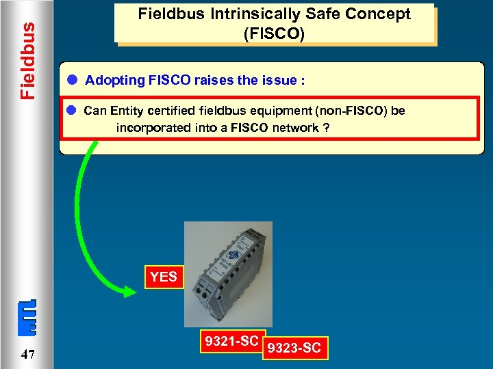 Fieldbus Intrinsically Safe Concept (FISCO) l Adopting FISCO raises the issue : l Can