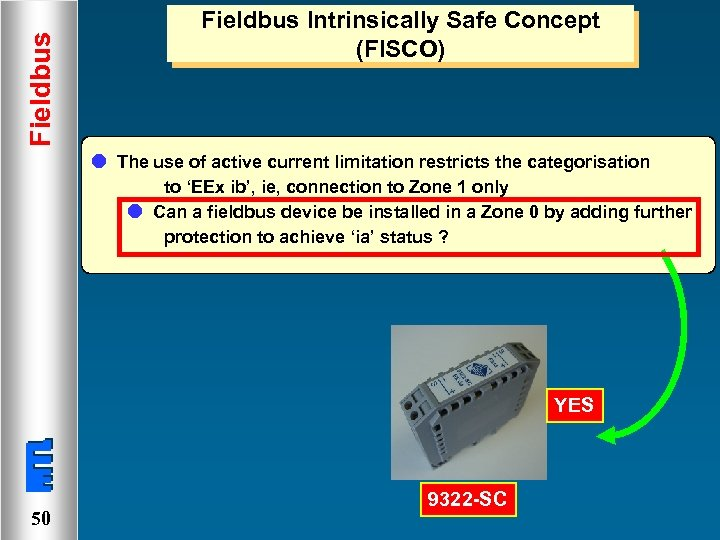 Fieldbus Intrinsically Safe Concept (FISCO) l The use of active current limitation restricts the