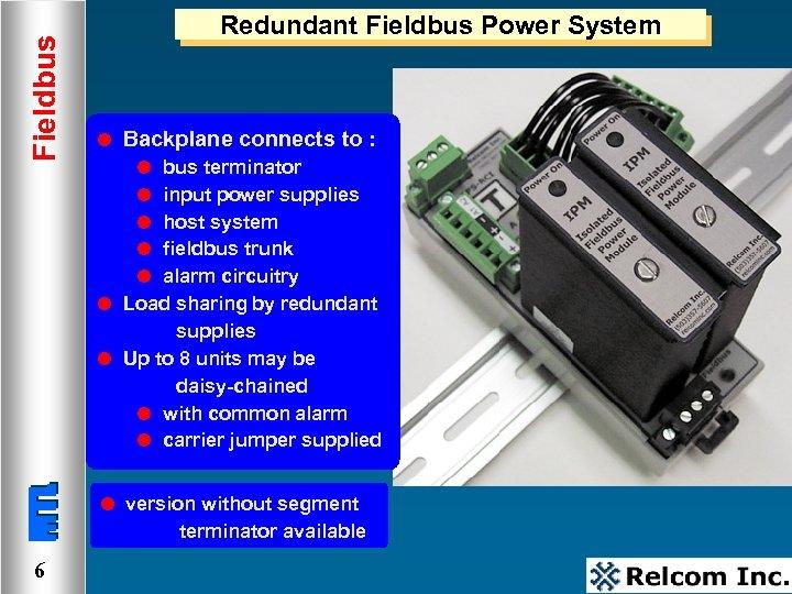 Fieldbus Redundant Fieldbus Power System l Backplane connects to : bus terminator input power