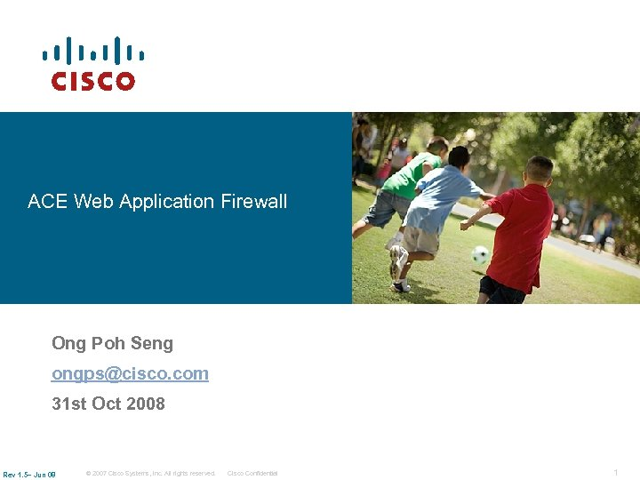 ACE Web Application Firewall Ong Poh Seng ongps@cisco. com 31 st Oct 2008 Rev