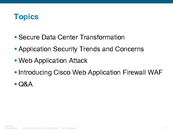 Topics § Secure Data Center Transformation § Application Security Trends and Concerns § Web