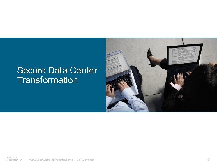 Secure Data Center Transformation Session ID Presentation_ID © 2007 Cisco Systems, Inc. All rights