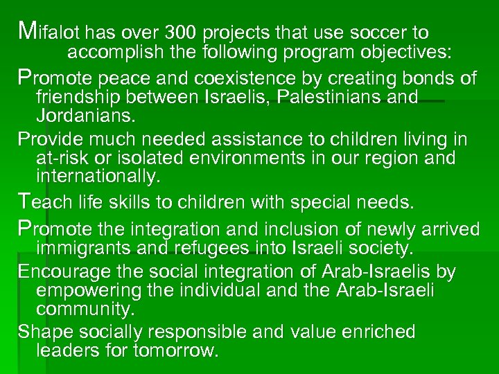 Mifalot has over 300 projects that use soccer to accomplish the following program objectives:
